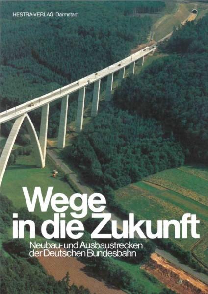 Wege in die Zukunft - Neubau- und Ausbaustrecken der Deutschen Bundesbahn