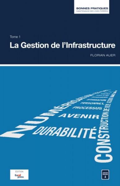 Bonnes pratiques de la maintenance des voies ferrées Tome 1: La Gestion de l'Infrastructure