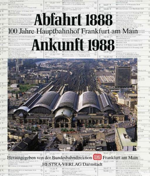 Abfahrt 1888 - Ankunft 1988: 100 Jahre Hauptbahnhof Frankfurt am Main